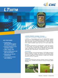 LT30TM  LT30TM  GPS/GIS  Handheld  Terminal Professional  Surveying  &  Mapping  Solutions  KEY FEATURES