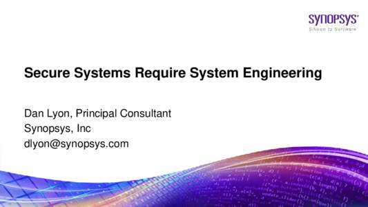 Secure Systems Require System Engineering Dan Lyon, Principal Consultant Synopsys, Inc   © 2017 Synopsys, Inc.