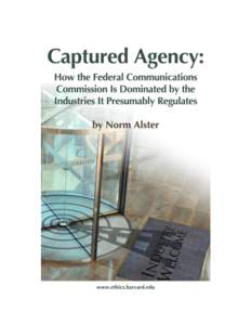 Captured Agency How the Federal Communications Commission Is Dominated by the Industries It Presumably Regulates By Norm Alster  -Copyright: