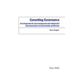 Consulting Governance Das Programm für eine transparente und erfolgreiche Zusammenarbeit zwischen Kunde und Berater Hans Knöpfel  Versus · Zürich
