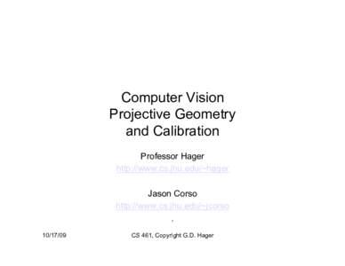 Computer Vision Projective Geometry and Calibration Professor Hager http://www.cs.jhu.edu/~hager Jason Corso
