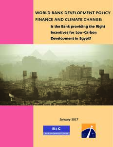 WORLD BANK DEVELOPMENT POLICY FINANCE AND CLIMATE CHANGE: Is the Bank providing the Right Incentives for Low-Carbon Development in Egypt?
