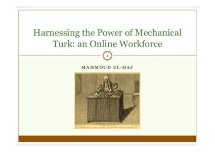 Harnessing the Power of Mechanical Turk: an Online Workforce 1 MAHMOUD EL-HAJ  What is Mechanical Turk (MTurk)