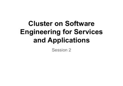 Cluster on Software Engineering for Services and Applications Session 2  The cluster at Cloud Forward 2015