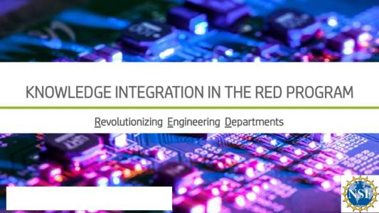 KNOWLEDGE INTEGRATION IN THE RED PROGRAM Revolutionizing Engineering Departments STEM EDUCATION NEEDS RADICAL, FUNDAMENTAL, AND STRUCTURAL CHANGES BEYOND THE EXISTING NORMS • 42% of jobs will be in risk with the statu