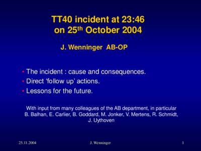 TT40 incident at 23:46 on 25th October 2004 J. Wenninger AB-OP • The incident : cause and consequences. • Direct 'follow up' actions.