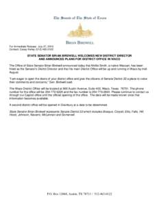For Immediate Release- July 27, 2010 Contact: Casey KelleySTATE SENATOR BRIAN BIRDWELL WELCOMES NEW DISTRICT DIRECTOR AND ANNOUNCES PLANS FOR DISTRICT OFFICE IN WACO The Office of State Senator Brian Bird