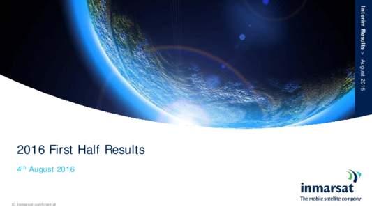 Interim Results > AugustFirst Half Results 4th August 2016  © Inmarsat confidential