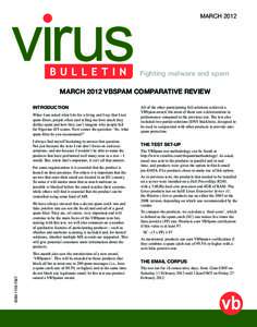 MARCHFighting malware and spam MARCH 2012 VBSPAM COMPARATIVE REVIEW INTRODUCTION When I am asked what I do for a living and I say that I test