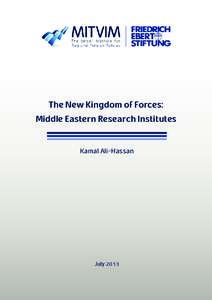The New Kingdom of Forces: Middle Eastern Research Institutes Kamal Ali-Hassan July 2013