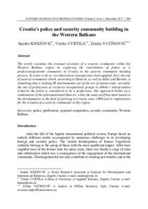 EASTERN JOURNAL OF EUROPEAN STUDIES Volume 8, Issue 2, December 2017 | 167  Croatia's police and security community building in the Western Balkans Sandro KNEZOVIĆ *, Vlatko CVRTILA **, Zrinka VUČINOVIĆ *** Abstract
