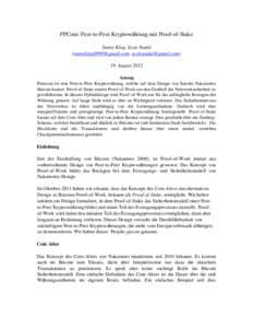 PPCoin: Peer-to-Peer Kryptowährung mit Proof-of-Stake Sunny King, Scott Nadal (, ) 19. August 2012 Auszug Peercoin ist eine Peer-to-Peer Kryptowährung, welche auf dem Design