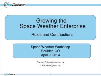 Growing the Space Weather Enterprise -Roles and Contributions Space Weather Workshop Boulder, CO April 9, 2014