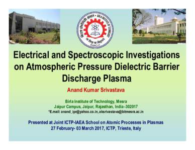 Electrical and Spectroscopic Investigations on Atmospheric Pressure Dielectric Barrier Discharge Plasma Anand Kumar Srivastava Birla Institute of Technology, Mesra Jaipur Campus, Jaipur, Rajasthan, India