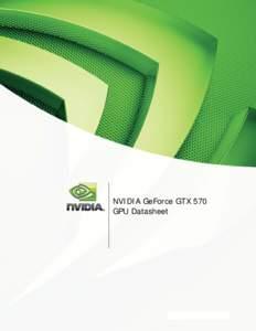 NVIDIA GeForce GTX 570 GPU Datasheet NVIDIA GeForce GTX 570 GPU Datasheet 3D Graphics