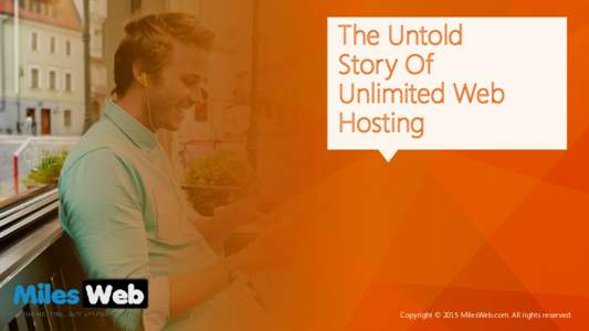 The Untold Story Of Unlimited Web Hosting  Copyright © 2015 MilesWeb.com. All rights reserved.