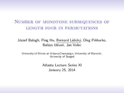 Number of monotone subsequences of length four in permutations J´ozsef Balogh, Ping Hu, Bernard Lidick´y, Oleg Pikhurko, Bal´azs Udvari, Jan Volec University of Illinois at Urbana-Champaign, University of Warwick, Uni