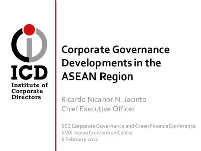 Corporate Governance Developments in the ASEAN Region Ricardo Nicanor N. Jacinto Chief Executive Officer SEC Corporate Governance and Green Finance Conference