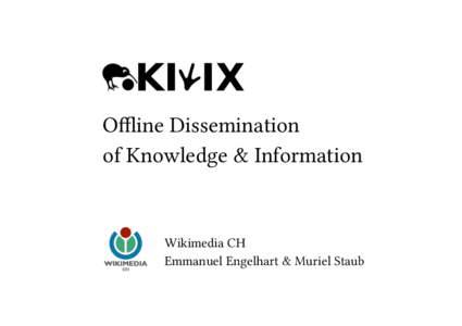 Offline Dissemination of Knowledge & Information Wikimedia CH Emmanuel Engelhart & Muriel Staub