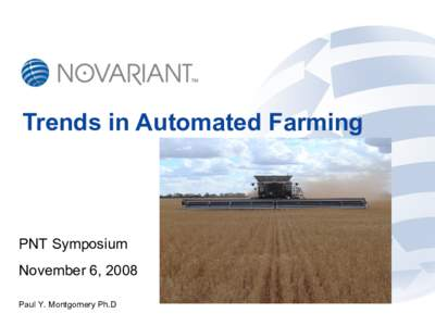 Trends in Automated Farming  PNT Symposium November 6, 2008 Paul Y. Montgomery Ph.D