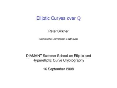 Elliptic Curves over Q Peter Birkner Technische Universiteit Eindhoven DIAMANT Summer School on Elliptic and Hyperelliptic Curve Cryptography
