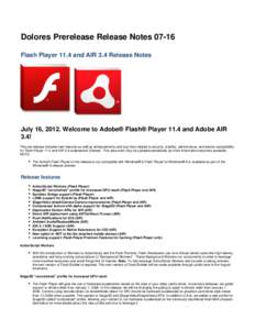 Dolores Prerelease Release NotesFlash Player 11.4 and AIR 3.4 Release Notes July 16, 2012. Welcome to Adobe® Flash® Player 11.4 and Adobe AIR 3.4! This pre-release includes new features as well as enhancements a