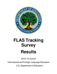 FLAS Tracking Survey Results 2010–14 Cohort International and Foreign Language Education U.S. Department of Education