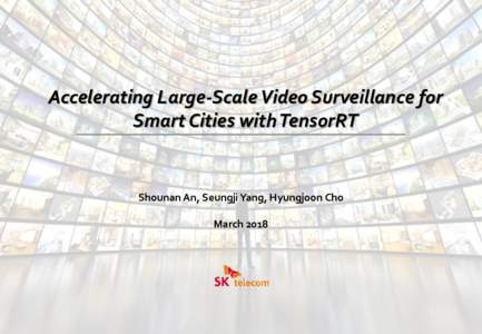 0  Accelerating Large-Scale Video Surveillance for Smart Cities with TensorRT  Shounan An, Seungji Yang, Hyungjoon Cho