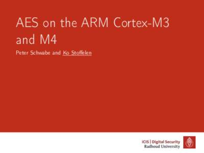 AES on the ARM Cortex-M3 and M4 Peter Schwabe and Ko Stoffelen More AES software implementations? •