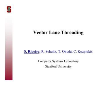 Vector Lane Threading  S. Rivoire, R. Schultz, T. Okuda, C. Kozyrakis Computer Systems Laboratory Stanford University