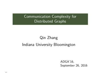 Communication Complexity for Distributed Graphs Qin Zhang Indiana University Bloomington