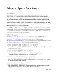 Advanced Spatial Data Access Introduction Tabular queries can access spatial data stored in the Soil Data Mart (SDM) database. Spatial data is stored in tables such as mupolygon, mupoint and muline as pairs of columns, o