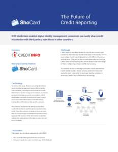 The Future of Credit Reporting With blockchain-enabled digital identity management, consumers can easily share credit information with third parties, even those in other countries.  Company