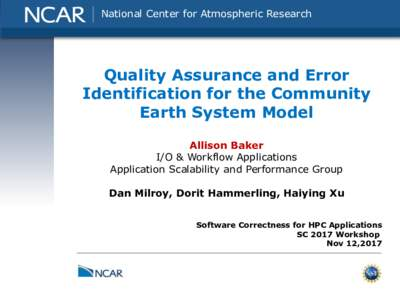 National Center for Atmospheric Research  Quality Assurance and Error Identification for the Community Earth System Model Allison Baker