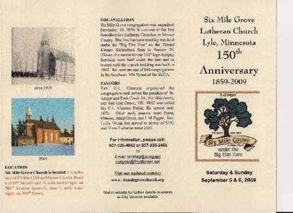 ORGANIZATION Six Mile Grove congregation was organized November 19, 1859. It was one of the first Scandinavian Lutheran Churches in Mower County. The first business meeting was held under the