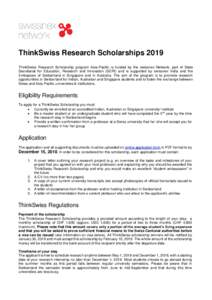 ThinkSwiss Research Scholarships 2019 ThinkSwiss Research Scholarship program Asia-Pacific is funded by the swissnex Network, part of State Secretariat for Education, Research and Innovation (SERI) and is supported by sw