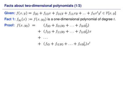 Facts about two-dimensional polynomialsGiven: f (x, y) = f00 + f10x + f01y + f11xy + ... + fttxty t ∈ F[x, y] Fact 1: fy0 (x) := f (x, y0) is a one-dimensional polynomial of degree t. Proof: f (x, y0) =  (f00 +