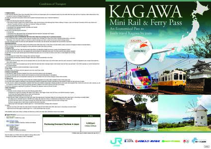 Conditions of Transport 1. Eligible travelers (1) The KAGAWA Mini Rail & Ferry Pass (hereinafter Pass) is for the use of passengers who have passports issued by governments other than Japan and have Temporary Visitor sta