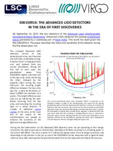 GW150914: THE ADVANCED LIGO DETECTORS IN THE ERA OF FIRST DISCOVERIES On September 14, 2015, the two detectors of the Advanced Laser Interferometer Gravitational-Wave Observatory (Advanced LIGO) observed the passing grav