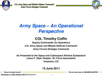 Army Space – An Operational Perspective COL Timothy Coffin Deputy Commander for Operations U.S. Army Space and Missile Defense Command/ Army Forces Strategic Command