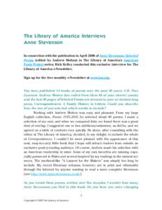 The Library of America Interviews Anne Stevenson In connection with the publication in April 2008 of Anne Stevenson: Selected Poems (edited by Andrew Motion) in The Library of America's American Poets Project series, R