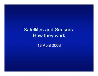Satellites and Sensors: How they work 18 April 2003