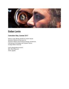 Golan Levin Curriculum Vitae, Summer 2017 Director, Frank-Ratchye STUDIO for Creative Inquiry Associate Professor of Electronic Art Associate Professor (by Courtesy) of Design, Architecture, Entertainment Technology, and