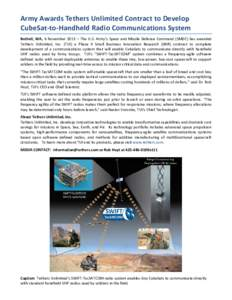 Army Awards Tethers Unlimited Contract to Develop  CubeSat-‐to-‐Handheld Radio Communications System  Bothell,  WA,  6  November  2013  –  The