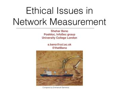 Ethical Issues in Network Measurement ! Shehar Bano! Postdoc, InfoSec group !