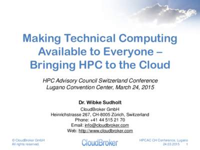 Making Technical Computing Available to Everyone – Bringing HPC to the Cloud HPC Advisory Council Switzerland Conference Lugano Convention Center, March 24, 2015 Dr. Wibke Sudholt