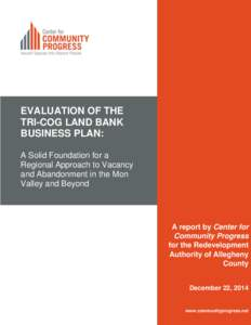 EVALUATION OF THE TRI-COG LAND BANK BUSINESS PLAN: A Solid Foundation for a Regional Approach to Vacancy and Abandonment in the Mon