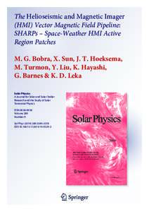 The Helioseismic and Magnetic Imager (HMI) Vector Magnetic Field Pipeline: SHARPs – Space-Weather HMI Active Region Patches M. G. Bobra, X. Sun, J. T. Hoeksema, M. Turmon, Y. Liu, K. Hayashi,