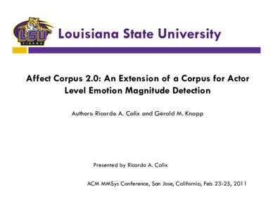 Louisiana State University Affect Corpus 2.0: An Extension of a Corpus for Actor Level Emotion Magnitude Detection Authors: Ricardo A. Calix and Gerald M. Knapp  Presented by Ricardo A. Calix