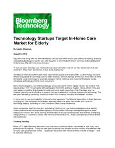 Technology Startups Target In-Home Care Market for Elderly By Lizette Chapman August 5, 2016 Olga Mos was living with her extended family until last year when the 93-year-old found bathing, dressing and cooking too tough
